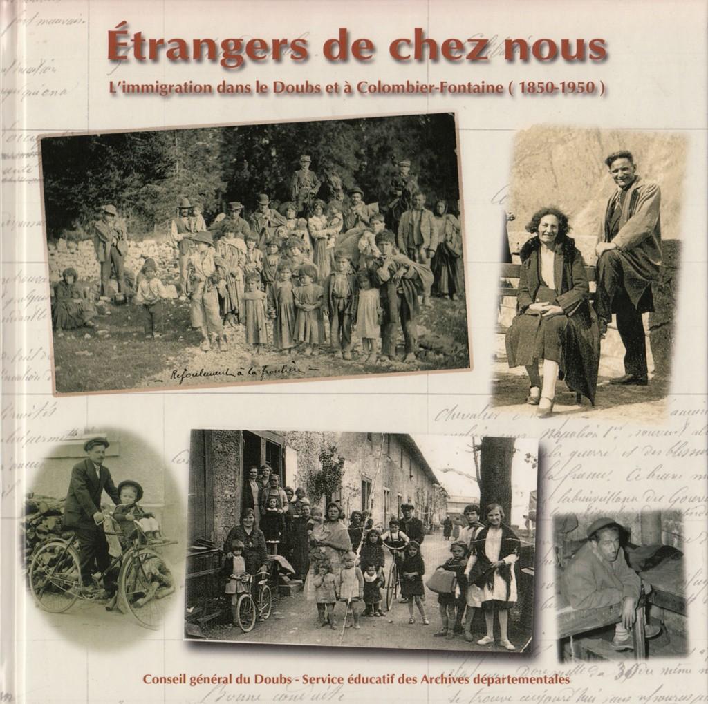 Etrangers de chez nous - L'immigration dans le Doubs et à Colombier-Fontaine (1850-1950)